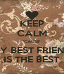 KEEP CALM 'CAUSE MY BEST FRIEND IS THE BEST - Personalised Poster A4 size