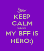 KEEP CALM cause MY BFF IS HERO:) - Personalised Poster A4 size