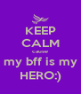 KEEP CALM cause my bff is my HERO:) - Personalised Poster A4 size