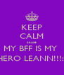 KEEP CALM cause MY BFF IS MY  HERO LEANN!!!:) - Personalised Poster A4 size