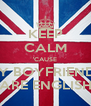 KEEP CALM 'CAUSE MY BOYFRIENDS ARE ENGLISH - Personalised Poster A4 size