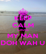 KEEP CALM CAUSE MY MAN DOH WAH U - Personalised Poster A4 size