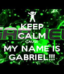 KEEP CALM CAUSE MY NAME IS GABRIEL!!! - Personalised Poster A4 size