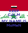 KEEP CALM CAUSE MY NAME IS MoMeN - Personalised Poster A4 size