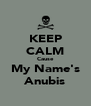 KEEP CALM Cause My Name's Anubis - Personalised Poster A4 size