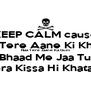 KEEP CALM cause Naa Tere Aane Ki Khushi Naa Tere Jaane Ka Gum Bhaad Me Jaa Tu Tera Kissa Hi Khatam - Personalised Poster A4 size