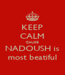KEEP CALM CAUSE NADOUSH is most beatiful - Personalised Poster A4 size