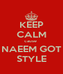KEEP CALM cause  NAEEM GOT STYLE - Personalised Poster A4 size