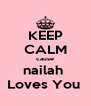 KEEP CALM cause nailah  Loves You  - Personalised Poster A4 size