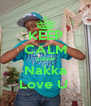 KEEP CALM Cause Nakka Love U  - Personalised Poster A4 size