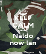 KEEP CALM cause Naldo now lan - Personalised Poster A4 size
