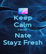 Keep Calm cause  Nate Stayz Fresh - Personalised Poster A4 size