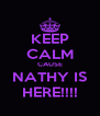 KEEP CALM CAUSE NATHY IS HERE!!!! - Personalised Poster A4 size