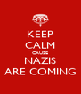 KEEP CALM CAUSE NAZIS ARE COMING - Personalised Poster A4 size