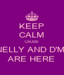 KEEP CALM CAUSE NELLY AND D'MI ARE HERE - Personalised Poster A4 size