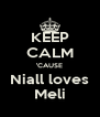 KEEP CALM 'CAUSE Niall loves Meli - Personalised Poster A4 size