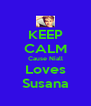 KEEP CALM Cause Niall Loves Susana - Personalised Poster A4 size