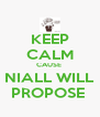 KEEP CALM CAUSE  NIALL WILL PROPOSE  - Personalised Poster A4 size