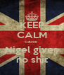 KEEP CALM cause  Nigel gives no shit - Personalised Poster A4 size