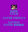 KEEP CALM CAUSE NIKITA'S LOVING JUSTIN BIEBER  - Personalised Poster A4 size