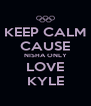 KEEP CALM CAUSE NISHA ONLY LOVE KYLE - Personalised Poster A4 size
