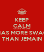 KEEP CALM CAUSE NO ONE HAS MORE SWAG THAN JEMAIN - Personalised Poster A4 size
