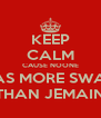KEEP CALM CAUSE NOONE HAS MORE SWAG THAN JEMAIN - Personalised Poster A4 size