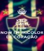 KEEP CALM CAUSE NOW I'M TRICOLOR DE CORAÇÃO - Personalised Poster A4 size