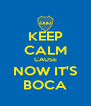 KEEP CALM CAUSE NOW IT'S BOCA - Personalised Poster A4 size