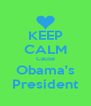 KEEP CALM Cause Obama's President - Personalised Poster A4 size