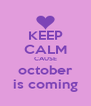 KEEP CALM CAUSE october is coming - Personalised Poster A4 size