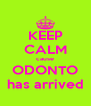 KEEP CALM cause ODONTO has arrived - Personalised Poster A4 size