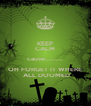 KEEP CALM cause......... OH FORGET IT WHERE  ALL DOOMED - Personalised Poster A4 size