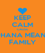 KEEP CALM CAUSE OHANA MEANS FAMILY - Personalised Poster A4 size