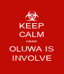 KEEP CALM cause OLUWA IS INVOLVE - Personalised Poster A4 size