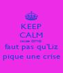 KEEP CALM cause OMG! faut pas qu'Liz pique une crise - Personalised Poster A4 size