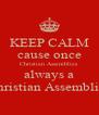 KEEP CALM cause once Christian Assemblies always a Christian Assemblies - Personalised Poster A4 size
