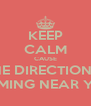 KEEP CALM CAUSE ONE DIRECTION IS  COMING NEAR YOU - Personalised Poster A4 size