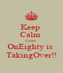 Keep  Calm  Cause  OnEighty is  TakingOver!! - Personalised Poster A4 size