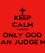 KEEP CALM CAUSE ONLY GOD CAN JUDGE ME - Personalised Poster A4 size
