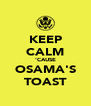 KEEP CALM 'CAUSE OSAMA'S TOAST - Personalised Poster A4 size