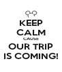 KEEP CALM CAUSE OUR TRIP IS COMING! - Personalised Poster A4 size