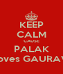 KEEP CALM CAUSE PALAK loves GAURAV - Personalised Poster A4 size