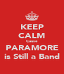 KEEP CALM Cause PARAMORE is Still a Band - Personalised Poster A4 size