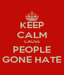 KEEP CALM CAUSE PEOPLE GONE HATE - Personalised Poster A4 size