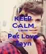 KEEP CALM Cause Pet Love Zayn - Personalised Poster A4 size