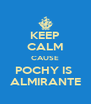 KEEP CALM CAUSE POCHY IS  ALMIRANTE - Personalised Poster A4 size