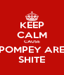 KEEP CALM CAUSE POMPEY ARE SHITE - Personalised Poster A4 size