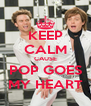 KEEP CALM CAUSE POP GOES MY HEART - Personalised Poster A4 size