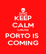 KEEP CALM CAUSE PORTO IS  COMING - Personalised Poster A4 size